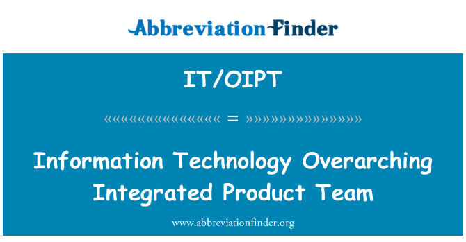 IT/OIPT: Information Technology Overarching Integrated Product Team
