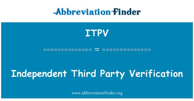 ITPV: Independent Third Party Verification