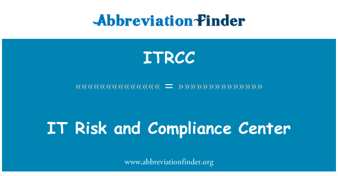 ITRCC: IT   Risk and Compliance Center