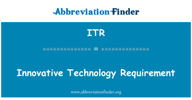 ITR: Innovative Technology Requirement