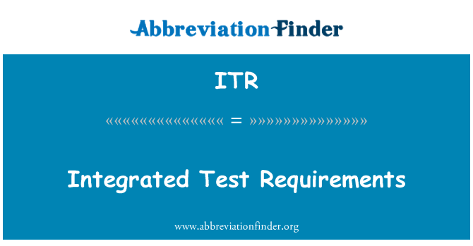 ITR: Integrated Test Requirements