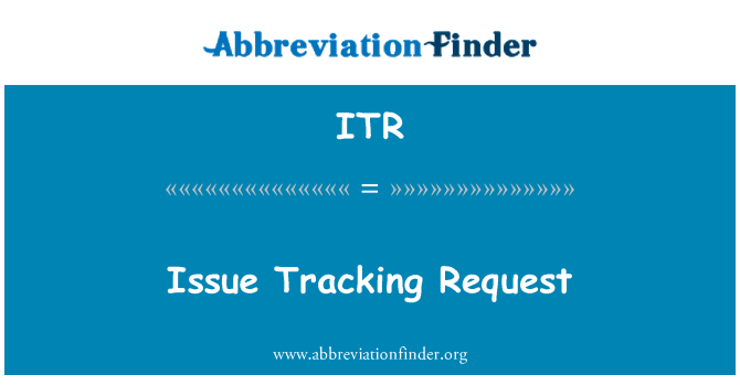 ITR: Issue Tracking Request