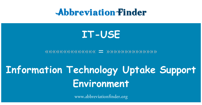 IT-USE: Information Technology Uptake Support Environment