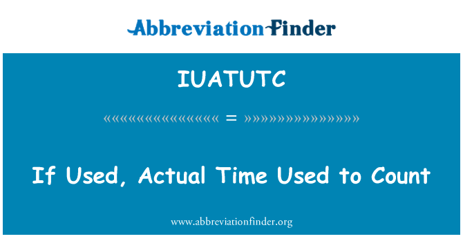 IUATUTC: If Used, Actual Time Used to Count