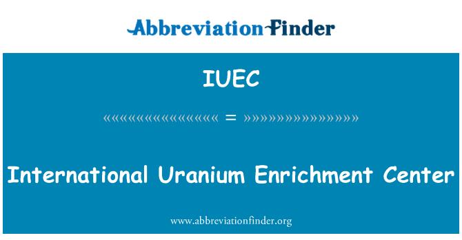 IUEC: Centro Internacional de enriquecimiento de uranio