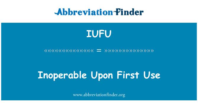 IUFU: Inoperable Upon First Use