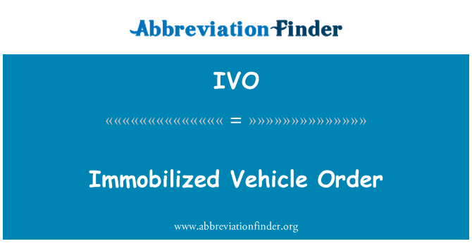 IVO: Immobilized Vehicle Order