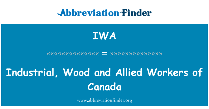 IWA: Industrial, Wood and Allied Workers of Canada