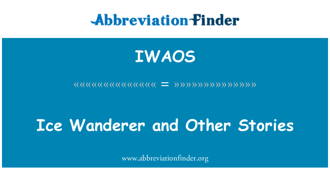 IWAOS: Ice Wanderer and Other Stories