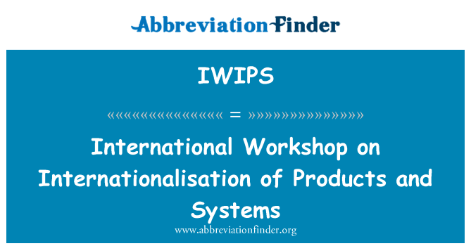 IWIPS: International Workshop on Internationalisation of Products and Systems