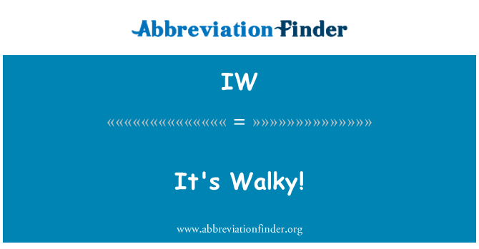 IW: It's Walky!