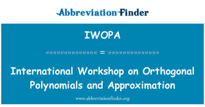 IWOPA: International Workshop on Orthogonal Polynomials and Approximation