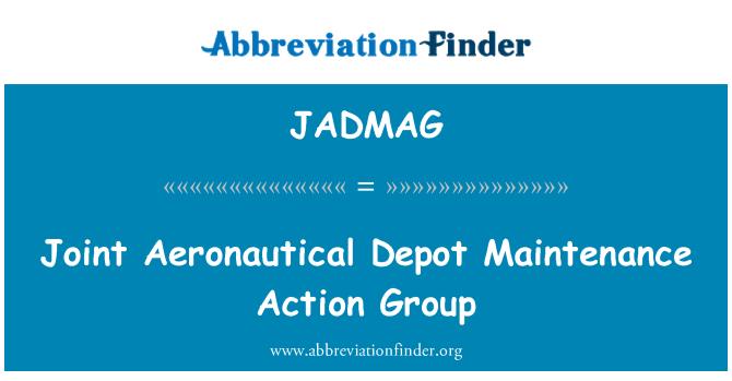JADMAG: Joint Aeronautical Depot Maintenance Action Group