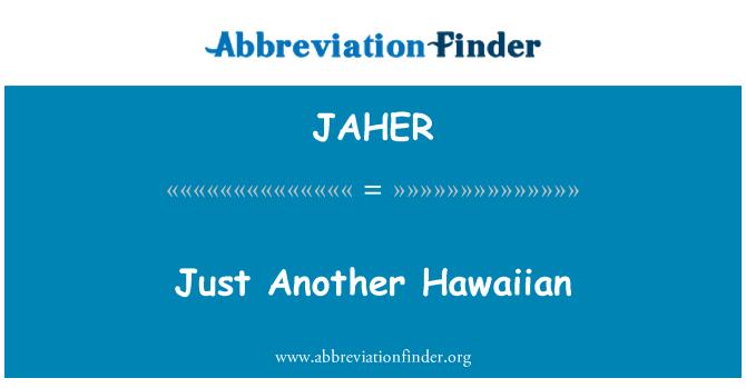 JAHER: Just Another Hawaiian
