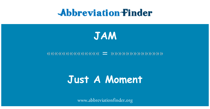 JAM: Just A Moment