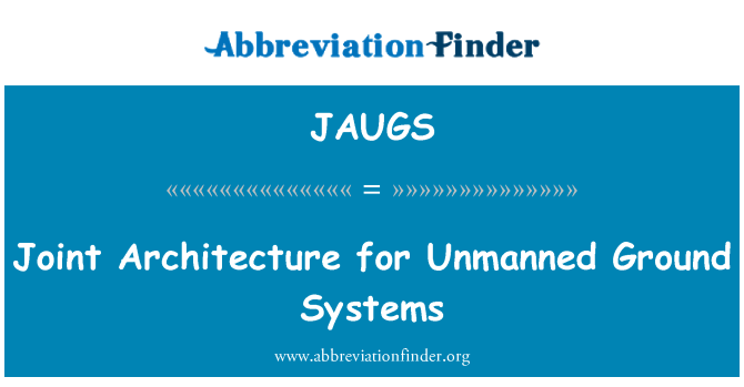 JAUGS: Joint Architecture for Unmanned Ground Systems