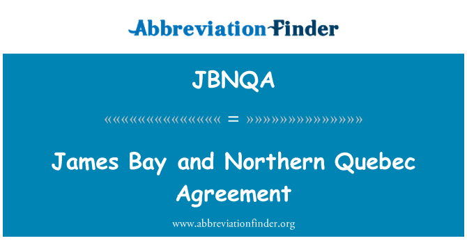 JBNQA: James Bay and Northern Quebec Agreement