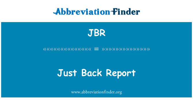 JBR: Just Back Report