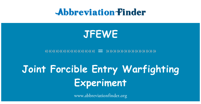 JFEWE: Joint Forcible Entry Warfighting Experiment