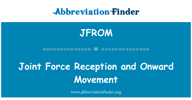 JFROM: Joint Force Reception and Onward Movement
