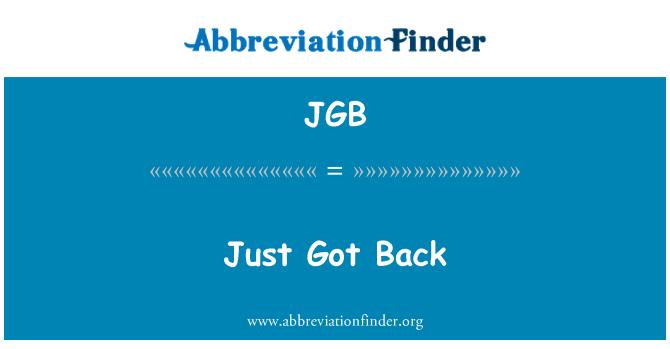 JGB: Just Got Back