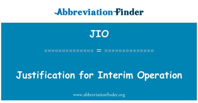 JIO: Justification for Interim Operation