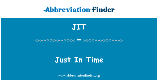 JIT: Just In Time