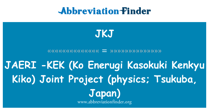 JKJ: JAERI - KEK (Ko Enerugi Kasokuki Kenkyu Kiko) ortak projesi (Fizik; Tsukuba, Japonya)