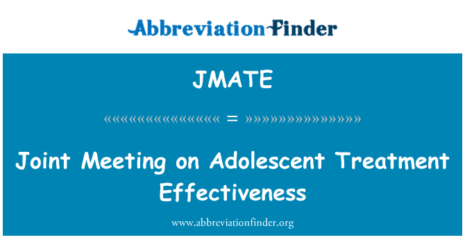 JMATE: Joint Meeting on Adolescent Treatment Effectiveness