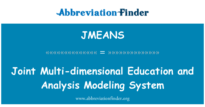 JMEANS: Joint Multi-dimensional Education and Analysis Modeling System