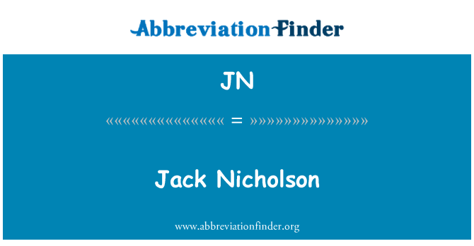 JN: Jack Nicholson