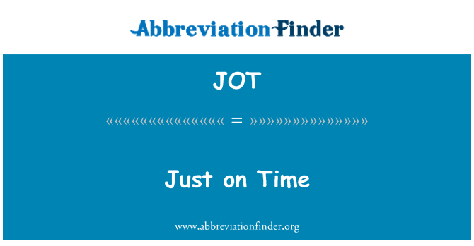 JOT: Just on Time