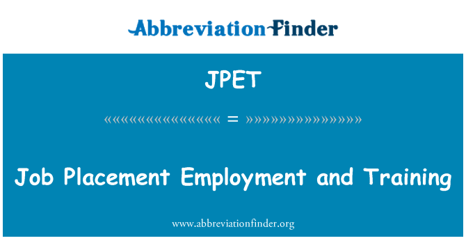 JPET: Job Placement Employment and Training