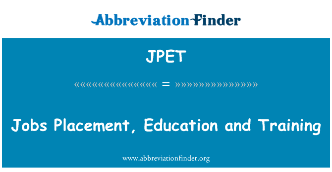 JPET: Jobs Placement, Education and Training