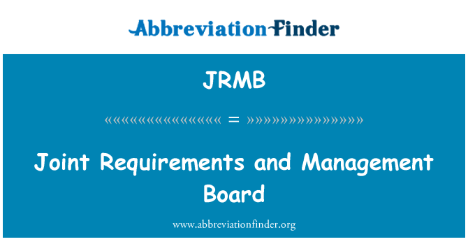 JRMB: Joint Requirements and Management Board