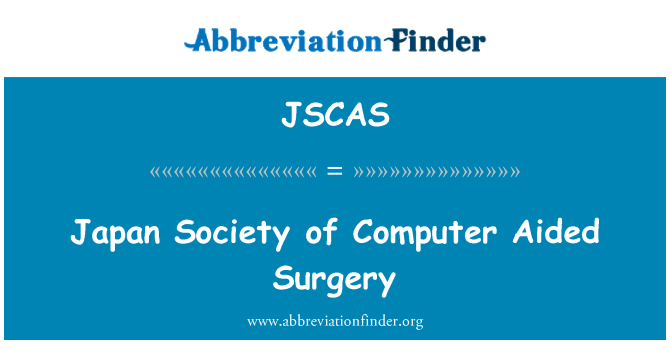 JSCAS: Japan Society of Computer Aided Surgery