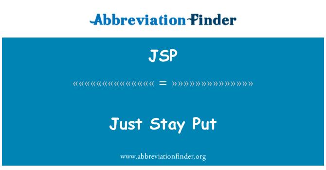 JSP: Just Stay Put