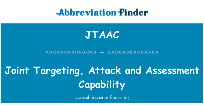 JTAAC: Joint Targeting, Attack and Assessment Capability