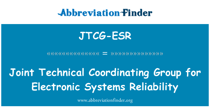 JTCG-ESR: Joint Technical Coordinating Group for Electronic Systems Reliability