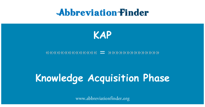 KAP: Knowledge Acquisition Phase