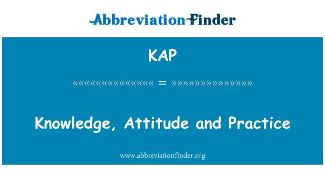 KAP: Knowledge, Attitude and Practice