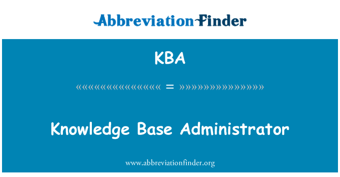 KBA: Knowledge Base Administrator