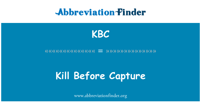 KBC: Kill Before Capture