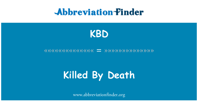 KBD: Killed By Death