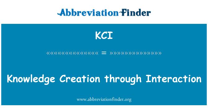 KCI: Knowledge Creation through Interaction