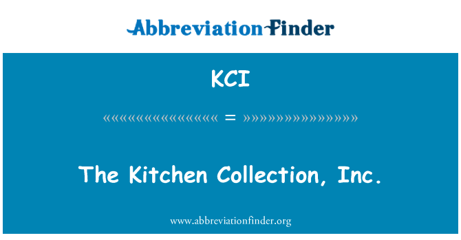 KCI: The Kitchen Collection, Inc.
