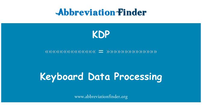 KDP: Keyboard Data Processing