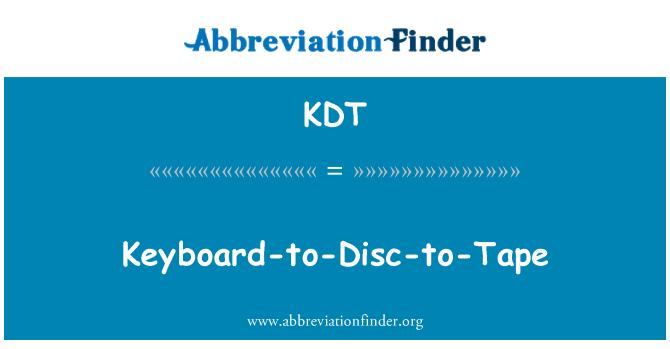 KDT: Keyboard-to-Disc-to-Tape