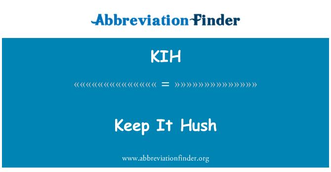 KIH: Keep It Hush