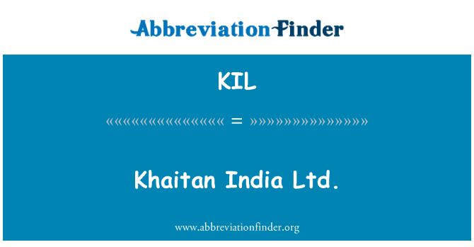KIL: Khaitan India Ltd.